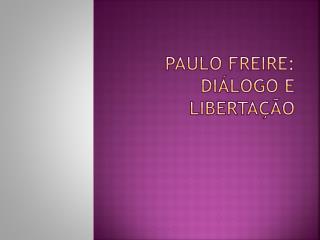 Paulo Freire: Diálogo E Libertação