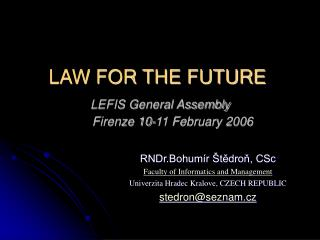 LAW FOR THE FUTURE LEFIS General Assembly Firenze 10-11 February 2006