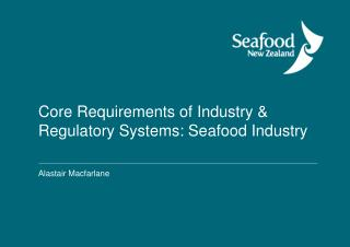 Core Requirements of Industry & Regulatory Systems: Seafood Industry