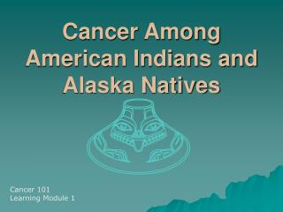 Cancer Among American Indians and Alaska Natives