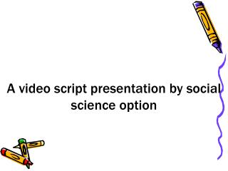 A video script presentation by social science option