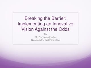 Breaking the Barrier: Implementing an Innovative Vision Against the Odds