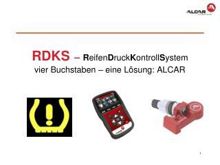 RDKS – R eifen D ruck K ontroll S ystem vier Buchstaben – eine Lösung: ALCAR
