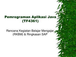 Pemrograman Aplikasi Java ( TF4361 )