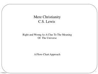 Mere ChristianityC.S. Lewis Right and Wrong As A Clue To The MeaningOf  The UniverseA Flow-Chart Approach