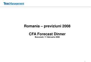 Romania – previziuni  2008 CFA Forecast Dinner Bucuresti, 11 februarie 2008