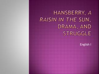 Hansberry,  A Raisin in the Sun , Drama, and Struggle