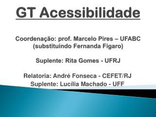 Relatoria: André Fonseca - CEFET/RJ  Suplente:  Lucília  Machado - UFF