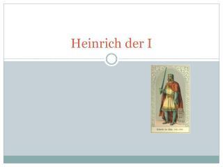 Heinrich der I