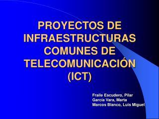 PROYECTOS DE INFRAESTRUCTURAS COMUNES DE TELECOMUNICACIÓN (ICT)