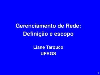 Gerenciamento de Rede: Definição e escopo Liane Tarouco UFRGS