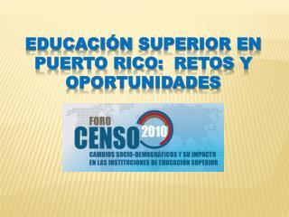 Educación  Superior en Puerto Rico:   retos  y  oportunidades