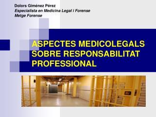 ASPECTES MEDICOLEGALS SOBRE RESPONSABILITAT PROFESSIONAL