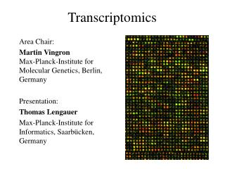 Area Chair: Martin Vingron Max-Planck-Institute for Molecular Genetics, Berlin, Germany  Presentation: Thomas Lengauer M