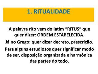 1. RITUALIDADE