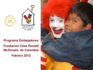 Programa Embajadores Fundación Casa  Ronald  McDonald  de Colombia Febrero 2012