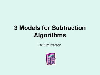 3 Models for Subtraction Algorithms