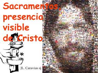 Sacramentos, presencia  visible  de Cristo
