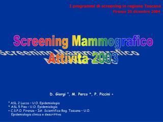 D. Giorgi  ° , M. Perco  * , P. Piccini  + ° ASL 2 Lucca – U.O. Epidemiologia