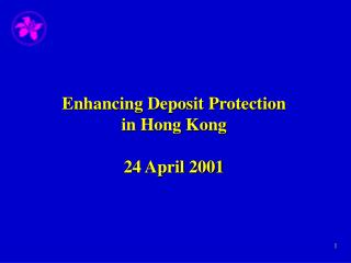 Enhancing Deposit Protection  in Hong Kong 24 April 2001