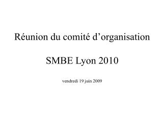 Réunion du comité d'organisation SMBE Lyon 2010 vendredi 19 juin 2009