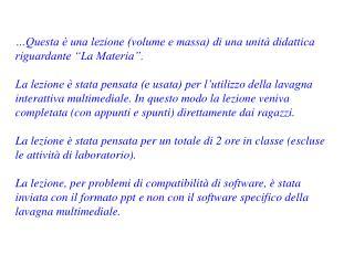 """…Questa è una lezione (volume e massa) di una unità didattica  riguardante """"La Materia""""."""