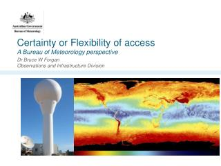 Certainty or Flexibility of access A Bureau of Meteorology perspective