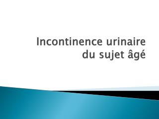 Incontinence urinaire du sujet âgé