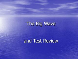The Big Wave   and Test Review