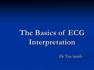 The Basics of ECG Interpretation