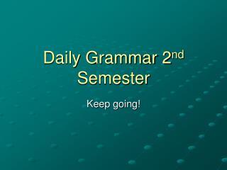Daily Grammar 2 nd  Semester