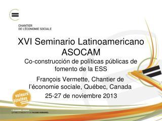 XVI Seminario Latinoamericano ASOCAM  Co-construcci�n de pol�ticas p�blicas de fomento de la ESS