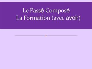 Le Pass é  Compos é    La Formation (avec  avoir)