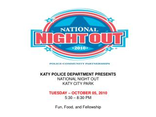KATY POLICE DEPARTMENT PRESENTS NATIONAL NIGHT OUT  KATY CITY PARK TUESDAY – OCTOBER 05, 2010
