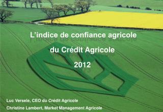 L'indice de confiance agricole du Crédit Agricole 2012  Luc  Versele , CEO du Crédit Agricole