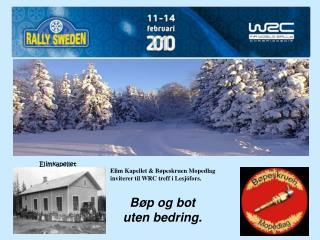 Elim Kapellet & Bøpeskruen Mopedlag inviterer til WRC treff i Lesjöfors.