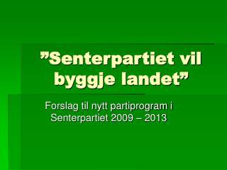 """Senterpartiet vil byggje landet"""