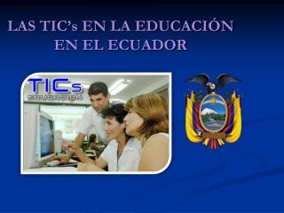 LAS  TIC's  EN LA EDUCACIÓN EN EL ECUADOR