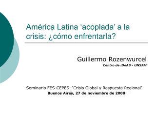 Am�rica Latina �acoplada� a la crisis: �c�mo enfrentarla?
