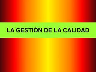 LA GESTIÓN DE LA CALIDAD