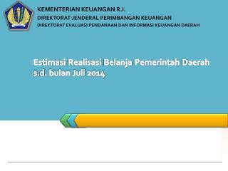 Estimasi Realisasi Belanja Pemerintah  Daerah  s.d. bulan Juli 2014