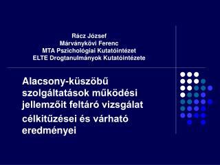 Rácz József Márványkövi Ferenc MTA Pszichológiai Kutatóintézet ELTE Drogtanulmányok Kutatóintézete