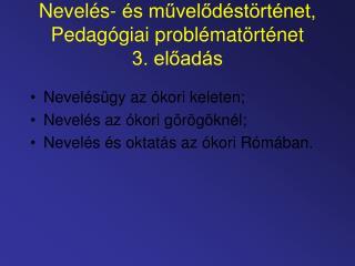 Nevelés- és művelődéstörténet, Pedagógiai problématörténet  3. előadás