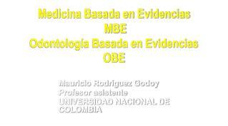 Medicina Basada en Evidencias  MBE Odontolog�a Basada en Evidencias OBE