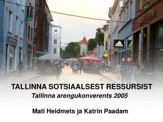 TALLINNA SOTSIAALSEST RESSURSIST Tallinna arengukonverents 2005