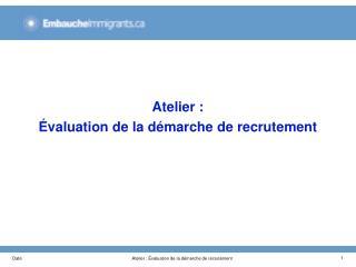 Atelier :  valuation de la d marche de recrutement