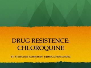 DRUG RESISTENCE: CHLOROQUINE