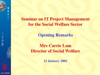 Seminar on IT Project Management for the Social Welfare Sector  Opening Remarks  Mrs Carrie Lam Director of Social Welfa