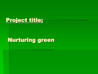 Project title;  Nurturing green