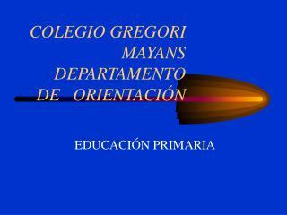 COLEGIO GREGORI   MAYANS DEPARTAMENTO   DE   ORIENTACIÓN